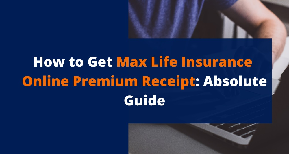 How to Get Max Life Insurance Online Premium Receipt: Absolute Guide in 2020